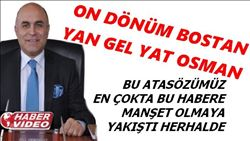 ON DÖNÜM BOSTAN YAN GEL YAT OSMAN
